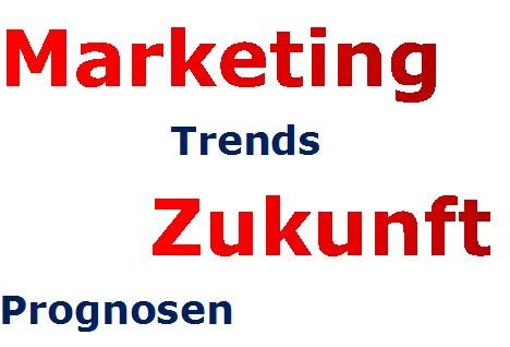 Marketing Zukunft Trends Prognosen